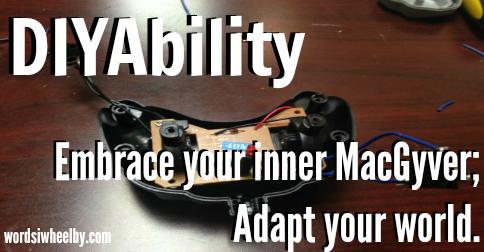DIYAbility - Embrace your inner MacGyver. Adapt you world.