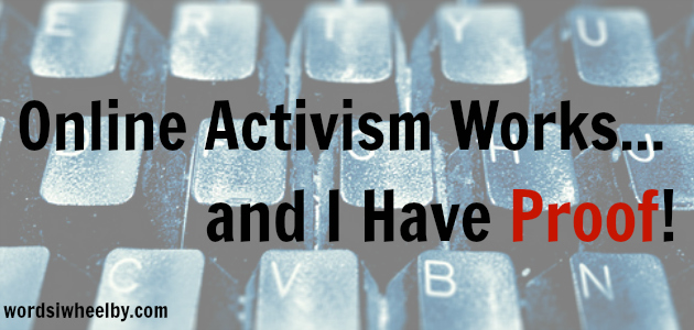 Online Activism Works...And I Have Proof - Words I Wheel By