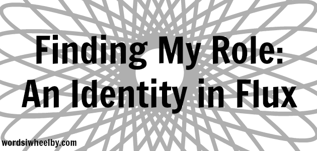 Finding My Role: Identity in Flux - Words I Wheel By