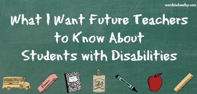 What I Want Future Teachers to Know About Students with Disabilities