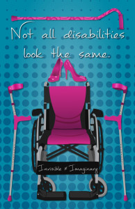 "Mobility-Themed Poster by SarahCate Creations. Text: ""Not all disabilities look the same. Invisible does not equal imaginary. Blue texture background, hot pink wheelchair, crutches, and high heels."