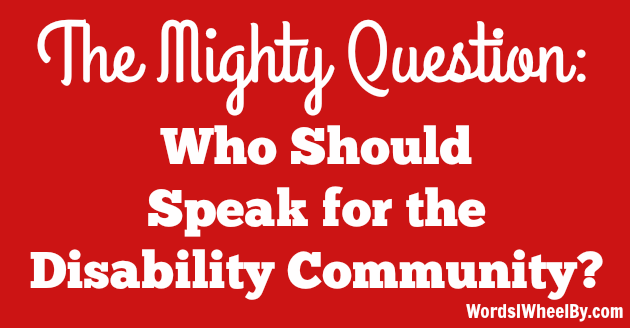 The Mighty Question: Who Should Speak for the Disability Community? - Words I Wheel By
